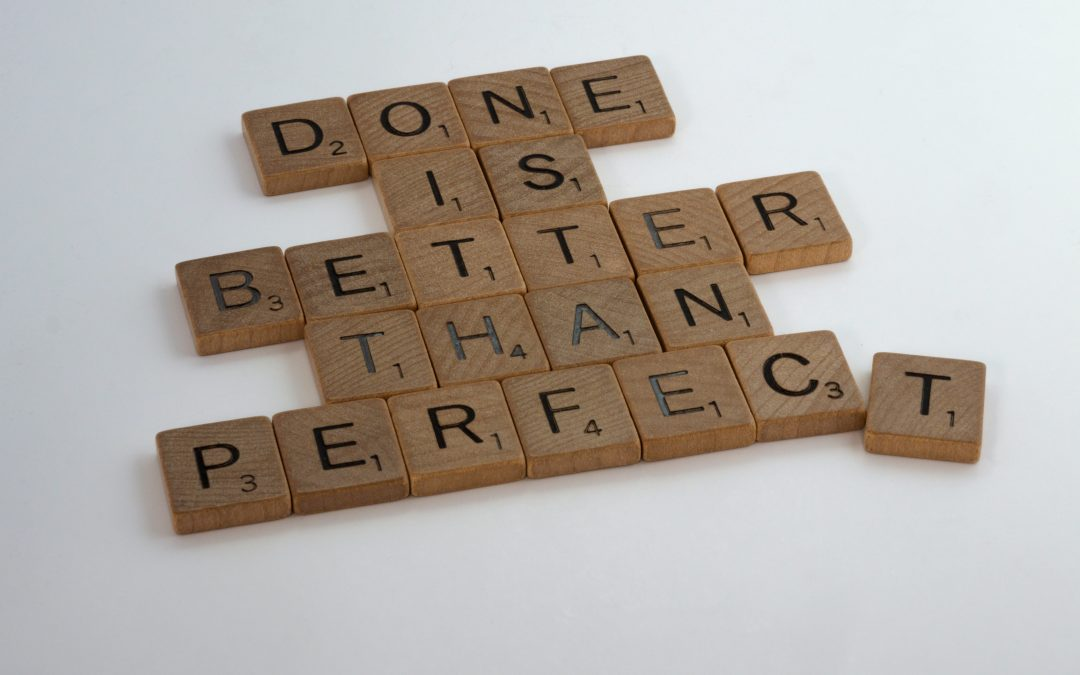 Why you need to avoid perfectionism at all costs